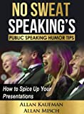 NO SWEAT SPEAKING'S PUBLIC SPEAKING HUMOR TIPS: How to Spice Up Your Presentations