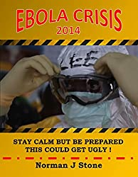 Ebola Crisis 2014: Stay Calm But Be prepared - This Could Get Ugly! Surviving The Coming? Ebola Pandemic (English Edition)