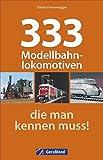 Modelleisenbahn: 333 Modellbahnlokomotiven, die Sie kennen müssen. Ein Typenatlas aller gängigen Modellbahnen. Mit Modellen von Märklin, Fleischmann, Arnold, Roco und vielen mehr.