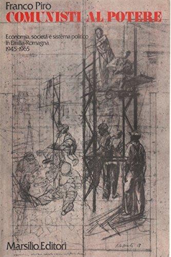 Comunisti al potere. Economia, società e sistema politico in Emilia - Romagna (1945-1965) (Ricerche) por Franco Piro