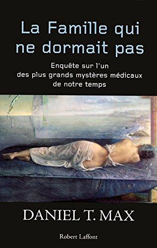 La famille qui ne dormait pas : Enquête sur l'un des plus grands mystères médicaux de notre temps par Daniel T. Max