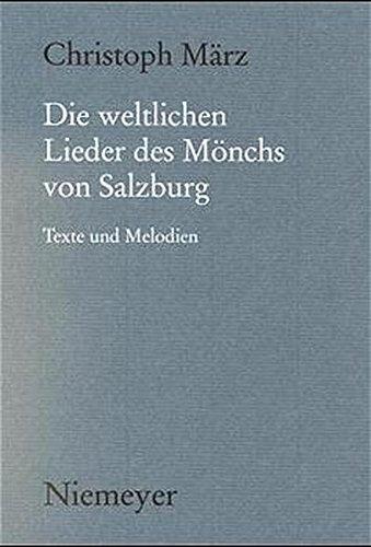 Die weltlichen Lieder des Mönchs von Salzburg: Texte und Melodien (Münchener Texte und Untersuchungen zur deutschen Literatur des Mittelalters, Band 114)