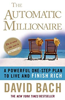 The Automatic Millionaire: A Powerful One-step Plan to Live and Finish Rich de [Bach, David]