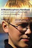 A Multidisciplinary Handbook of Child and Adolescent Mental Health for Front-line Professionals, Second Edition