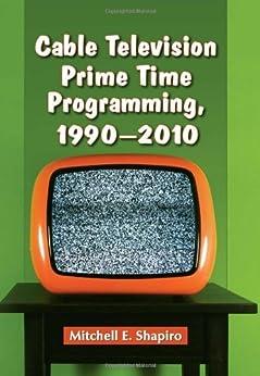 Cable Television Prime Time Programming, 1990-2010 par [Shapiro, Mitchell E.]