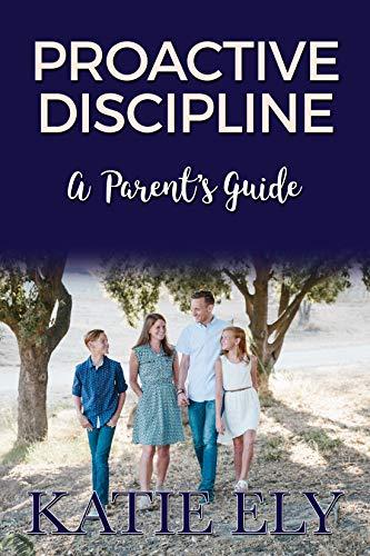 Proactive Discipline: A Parent's Guide (English Edition)