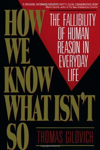 How We Know What Isn't So: The Fallibility of Human Reason in Everyday Life by Gilovich, Thomas (1993) Paperback