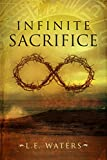 Infinite Sacrifice (Infinite Series, Book 1) by L.E. Waters