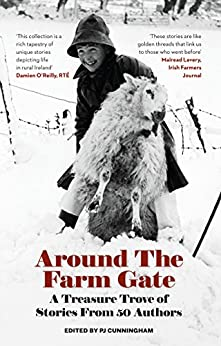 Around The Farm Gate: A treasure trove of stories from 50 authors by [Cunningham, PJ]