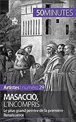 Masaccio, l'incompris: Le plus grand peintre de la première Renaissance (Artistes t. 29)