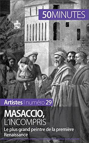 Masaccio, l'incompris: Le plus grand peintre de la première Renaissance (Artistes t. 29) par Céline Muller