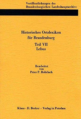 Historisches Ortslexikon für Brandenburg, Teil VII, Lebus: Veröffentlichungen des Brandenburgischen Landeshauptarchivs (Staatsarchiv Potsdam). ... Band 18. Bearbeitet von Peter P. Rohrlach