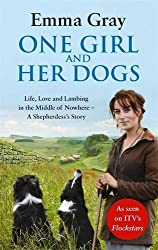 One Girl And Her Dogs: Life, Love And Lambing In The Middle Of Nowhere by Emma Gray (2013-03-19)