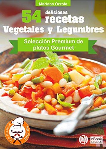 54 DELICIOSAS RECETAS - VEGETALES Y LEGUMBRES: Selección Premium de Platos Gourmet (Colección Los Elegidos del Chef nº 2) por Mariano Orzola
