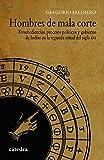 Hombres de mala corte: Desobediencias, procesos políticos y gobierno de Indias en la segunda mitad del siglo XVI (Historia. Serie Menor)