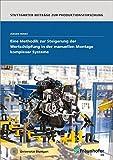Eine Methodik zur Steigerung der Wertschöpfung in der manuellen Montage komplexer Systeme. (Stuttgarter Beiträge zur Produktionsforschung, Band 47)
