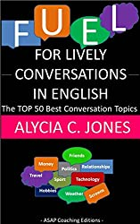 Fuel for lively conversations in English: The Top 50 Best English Conversation Topics... (English Edition)