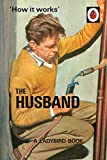 How it Works: The Husband (Ladybird Books for Grown-ups) by Jason Hazeley (2016-06-28)