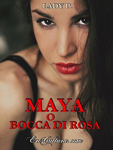 Maya o Bocca di Rosa: La vita erotica di una giovane donna in bilico tra sessualità,amore e spiritualità Maya o Bocca di Rosa: La vita erotica di una giovane donna in bilico tra sessualità,amore e spiritualità 51re zvA10L
