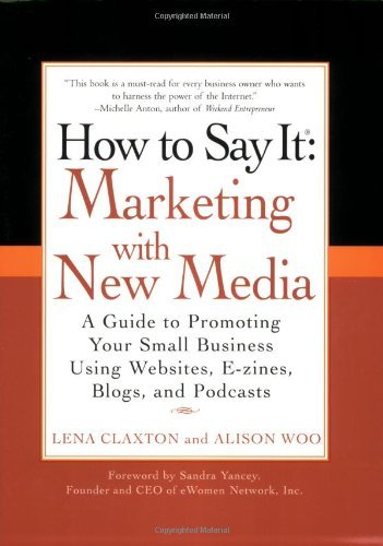 how-to-say-it-marketing-with-new-media-a-guide-to-promoting-your-small-business-using-websites-e-zin