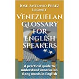 Venezuelan Glossary for English speakers: A practical guide to understand venezuelan slang words in English (English Edition)