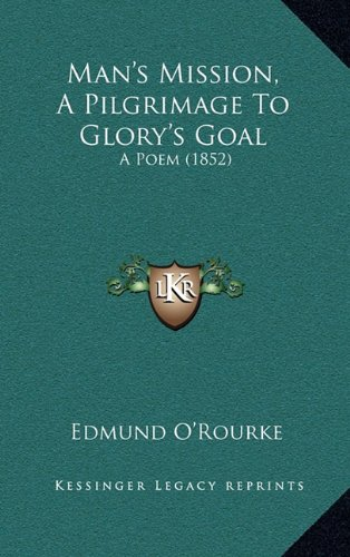 Man's Mission, a Pilgrimage to Glory's Goal: A Poem (1852)
