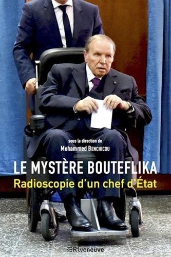 Le mystère Bouteflika - Radioscopie d'un chef d'Etat par Mohamed Benchicou
