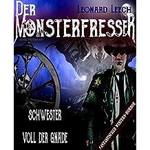 Schwester voll der Gnade: (Leonard Leech - Der Monsterfresser 4)