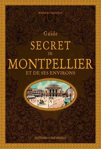Guide secret de Montpellier et de ses environs