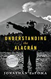 Front cover for the book Understanding the Alacran by Jonathan LaPoma