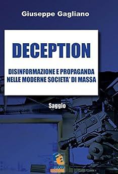 Giuseppe Gagliano - Deception. Saggio sulla disinformazione e propaganda nelle moderne società di massa (2014)