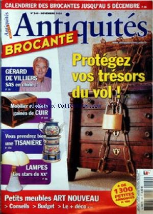 ANTIQUITES BROCANTE [No 146] du 01/11/2010 - PROTEGEZ OS TRESORS DU VOL - GERARD DE VILLIERS / SAS EN CHINE - MOBILIER ET OBJETS GAINES DE CUIR - VOUS PRENDREZ BIEN UNE TISANIERE - LAMPES / LES STARS DU 20EME - PETITS MEUBLES ART NOUVEAU
