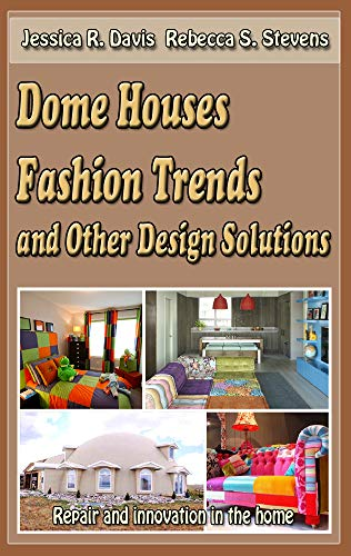 Dome Houses, Fashion Trends and Other Design Solutions: Repair and innovation in the home (English Edition)
