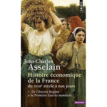 Histoire économique de la France du XVIIIe siècle à nos jours: 1.De l'Ancien Régime à la Première Guerre mondiale (Points Histoire)