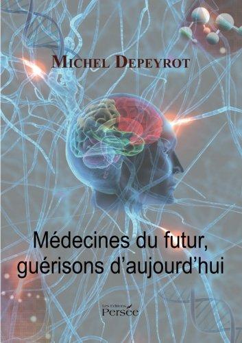 Médecines du futur, guérisons d'aujourd'hui