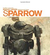 Sparrow Volume 0: Ashley Wood Sketches and Ideas by Ashley Wood (2008-10-21)