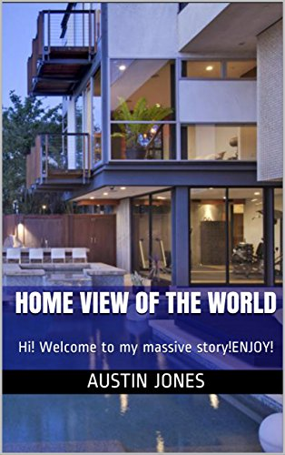 home-view-of-the-world-hi-welcome-to-my-massive-storyenjoy-english-edition