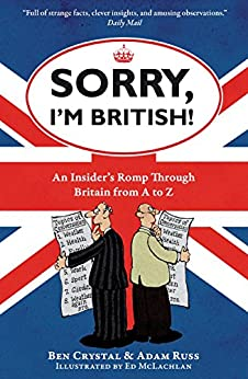 Sorry, I'm British!: An Insider's Romp Through Britain from A to Z by [Crystal, Ben, Adam Russ, Ed McLachlan]