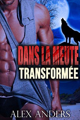 Couverture du livre Dans la meute : Transformée (Romance métamorphe, paranormal, belles femmes bien en chair)