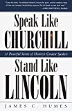 Speak Like Churchill, Stand Like Lincoln: 21 Powerful Secrets of Historys Greatest Speakers