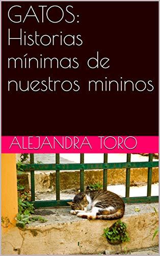 GATOS: Historias mínimas de nuestros mininos eBook: Alejandra Toro ...