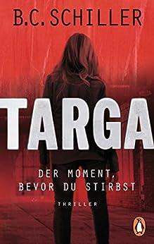 Targa - Der Moment, bevor du stirbst: Thriller - Ein Fall für Targa Hendricks (1) von [Schiller, B.C.]