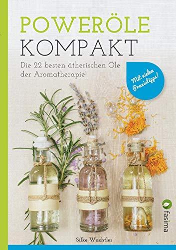 Poweröle kompakt: Die 22 besten ätherischen Öle der Aromatherapie