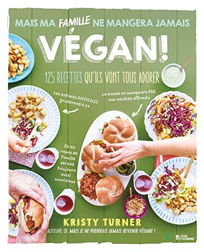 Mais ma famille ne mangera jamais végane ! par Kristy Turner