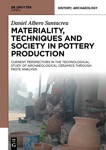 Materiality, Techniques and Society in Pottery Production: The Technological Study of Archaeological Ceramics through Paste Analysis (English Edition)