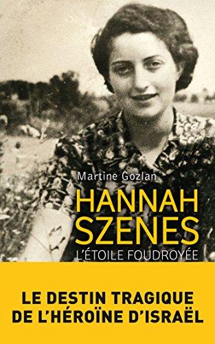 Hannah Szenes : l'étoile foudroyée