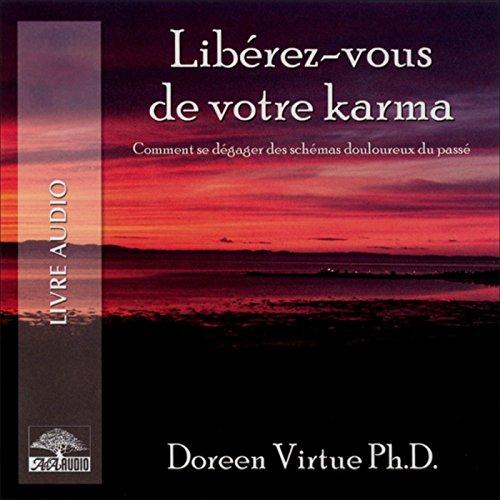 Libérez-vous de votre karma: Comment se dégager des schémas douloureux du passé par Doreen Virtue