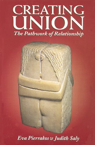 Creating Union: The Pathwork of Relationship (Pathwork Series) by Eva Pierrakos (1993-11-02)