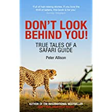 Don't Look Behind You!: True Tales of a Safari Guide (English Edition)