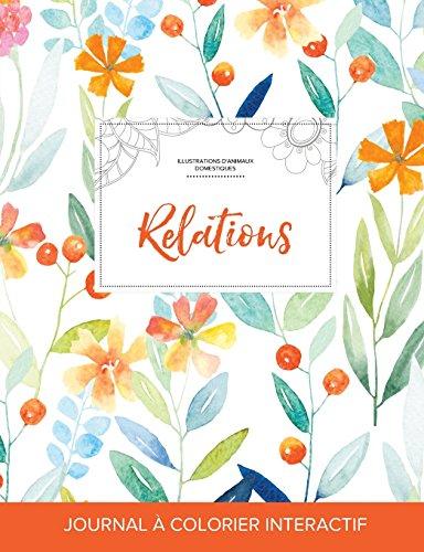 Journal de Coloration Adulte: Relations (Illustrations D'Animaux Domestiques, Floral Printanier) par Courtney Wegner